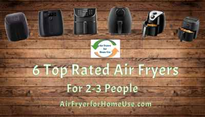 6 Top Rated Air Fryers for 2-3 People